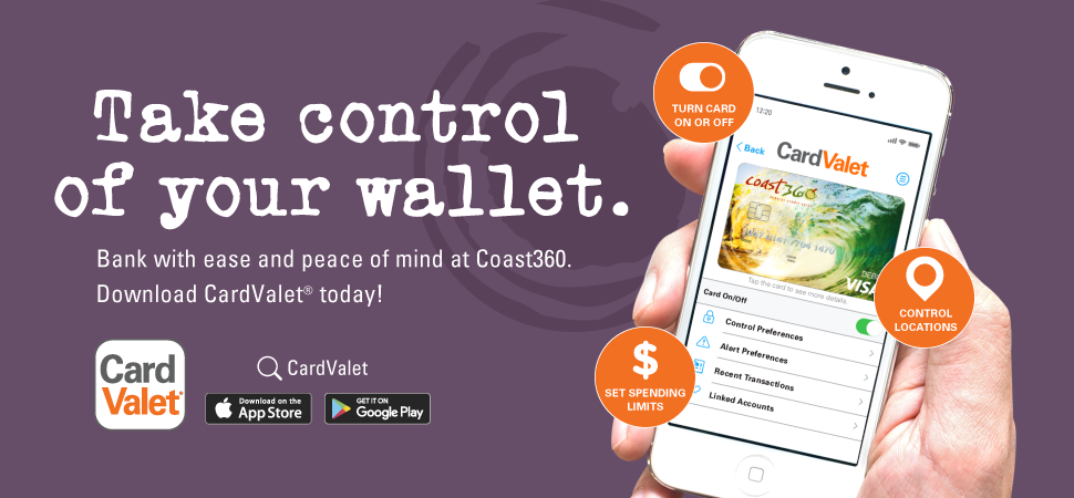 Take control of your wallet. Bank with ease and peace of mind at Coast360. Download CardValet today!
