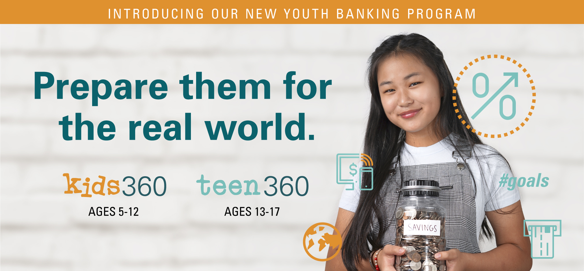 Prepare them for the real world. Kids360 ages 5 -12. Teen360 ages 13-17