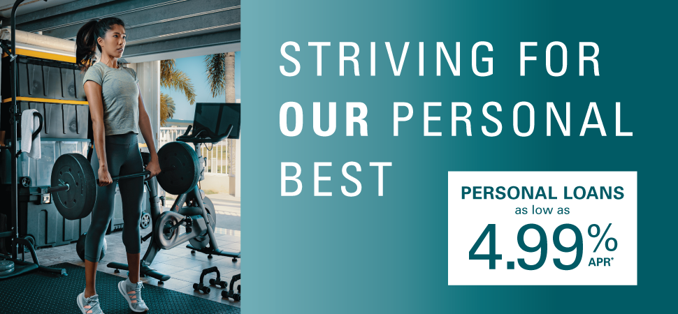 STRIVING FOR OUR PERSONAL BEST. Personal loans as low as 4.99% APR*